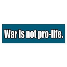 War is not pro-life Bumper Car Sticker