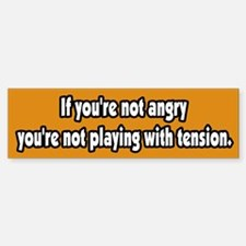 Not Angry Not Playing With Tension Bumper Bumper Bumper Sticker