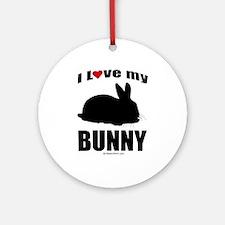 I Love my Bunny ~  Ornament (Round)