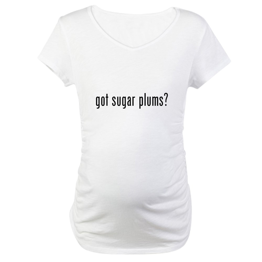 Got Sugar Plums Maternity Shirt