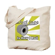 Duct Tape is How I Roll Tote Bag