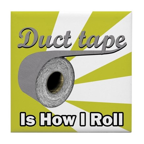 Duct Tape is How I Roll Tile Coaster