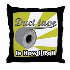 Duct Tape is How I Roll Throw Pillow