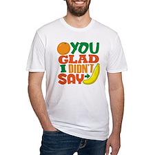 Orange You Glad Shirt