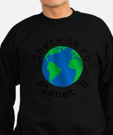 There is no Planet B Sweatshirt