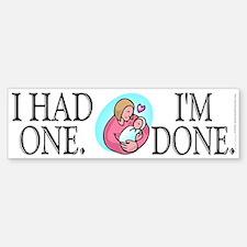 I had one. I'm done. (bumper sticker 10x3)