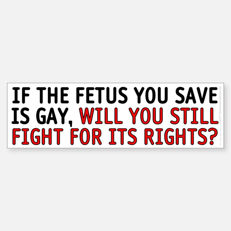If the fetus is gay - Bumper Bumper Sticker