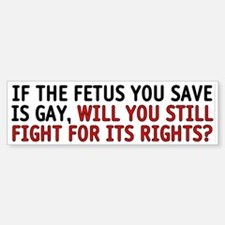 If the fetus is gay - Sticker (Bumper)