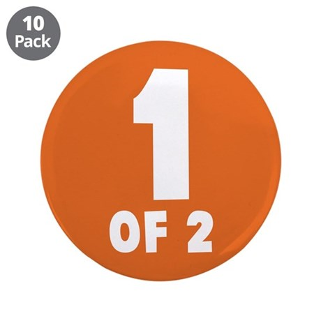 """1 Of 2 3.5"""" Button (10 pack)"""