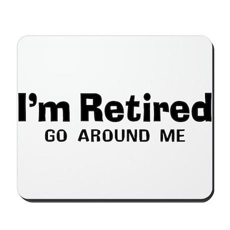 I'm Retired Go Around Me Mousepad