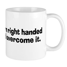Everyone Is Born Right Handed Mug
