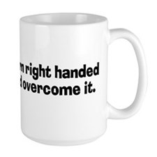Everyone Is Born Right Handed Mug