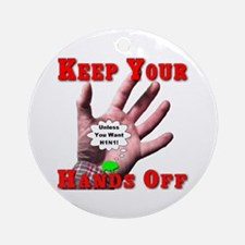 Keep Your Hands Off Ornament (Round)