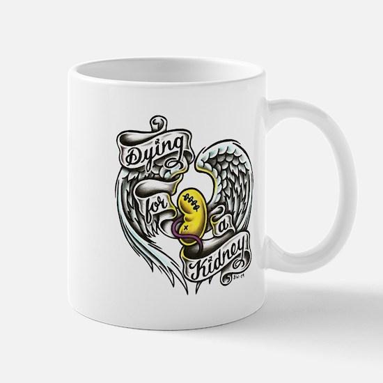 Dying for a kidney Mug