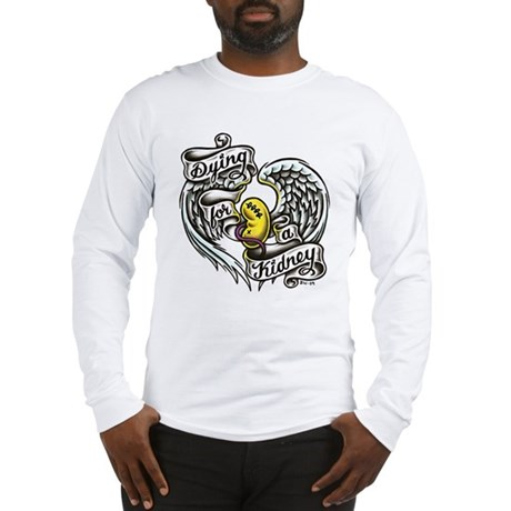 Dying for a kidney Long Sleeve T-Shirt