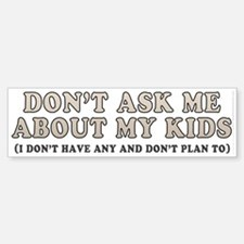 Don't ask me about my kids (bumper sticker 10x3)