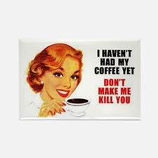 Coffee Kill You Rectangle Magnet