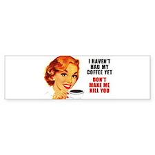 Coffee Kill You Bumper Bumper Sticker