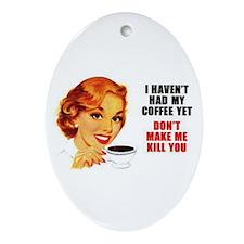Coffee Kill You Oval Ornament