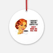 Coffee Kill You Ornament (Round)