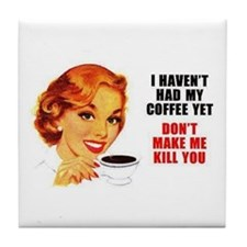 Coffee Kill You Tile Coaster
