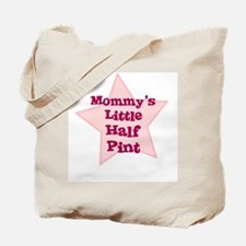 Mommy's Little Half Pint Tote Bag