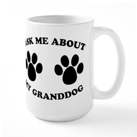 Ask About Granddog Large Mug