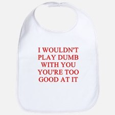 playing dumb Bib