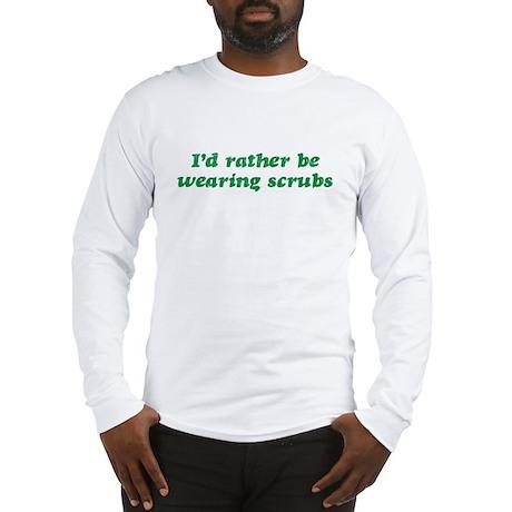 Rather Be Wearing Scrubs Long Sleeve T-Shirt