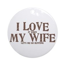 I LOVE (it when) MY WIFE (let's me go hunting) Orn