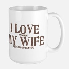 I LOVE (it when) MY WIFE (let's me go hunting) Lar