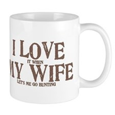 I LOVE (it when) MY WIFE (let's me go hunting) Small Mug