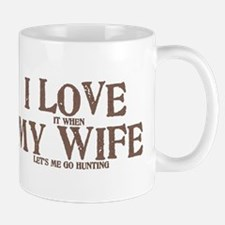 I LOVE (it when) MY WIFE (let's me go hunting) Small Mugs