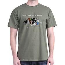 Who Needs a Man? T-Shirt