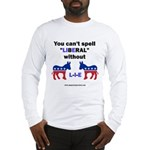 Can't Spell Liberal w/o LIE Long Sleeve T-Shirt