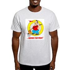 We're having fun now! T-Shirt