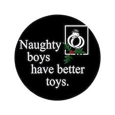 """Naughty Boys 3.5"""" Button"""