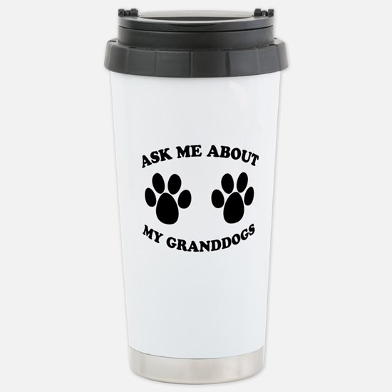 Ask About Granddogs Stainless Steel Travel Mug