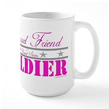 Proud Friend of a Soldier Mug