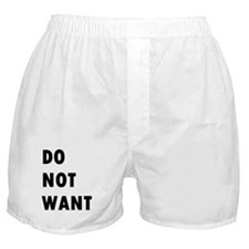 Do Not Want (text) Boxer Shorts