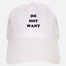 Do Not Want (textual) Baseball Baseball Cap