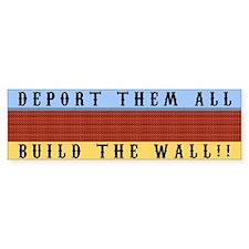 Deport Them All Build The Wall Bumper Bumper Bumper Sticker