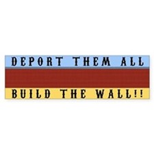Deport Them All Build The Wall Bumper Bumper Sticker