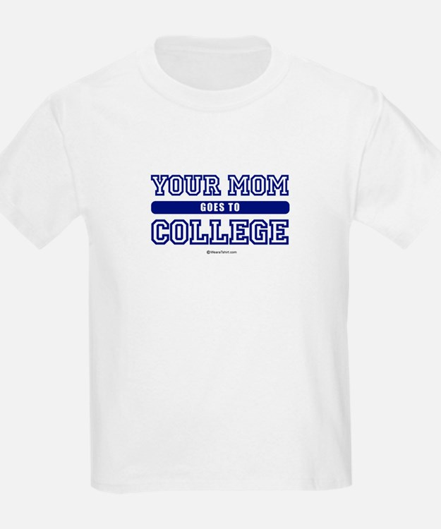 Your mom goes to college ~  Kids T-Shirt