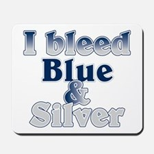 I Bleed Blue and Silver Mousepad