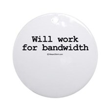 Will work for bandwidth ~  Ornament (Round)
