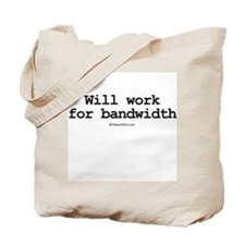 Will work for bandwidth ~  Tote Bag