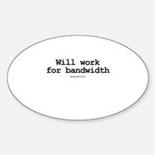 Will work for bandwidth ~ Oval Decal