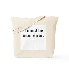 It must be user error ~  Tote Bag