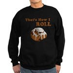 That's How I Roll Sweatshirt (dark)